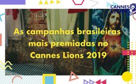 As campanhas brasileiras mais premiadas no Cannes Lions 2019